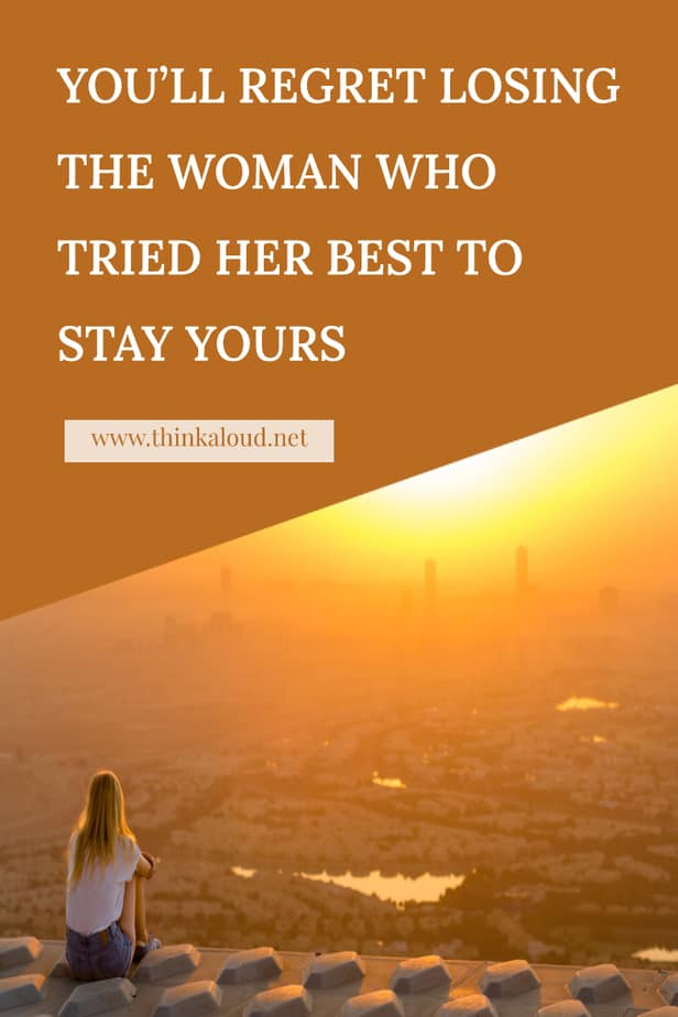 You'll Regret Losing The Woman Who Tried Her Best To Stay Yours