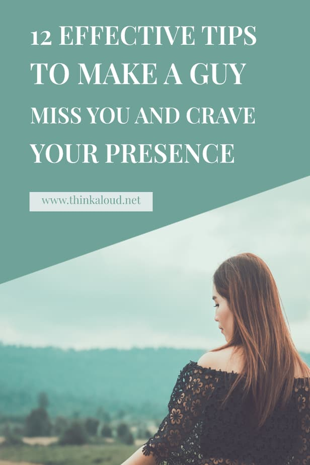 12 Effective Tips To Make A Guy Miss You And Crave Your Presence