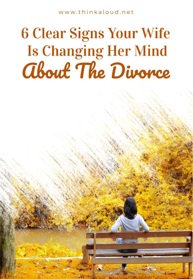 6 Clear Signs Your Wife Is Changing Her Mind About The Divorce