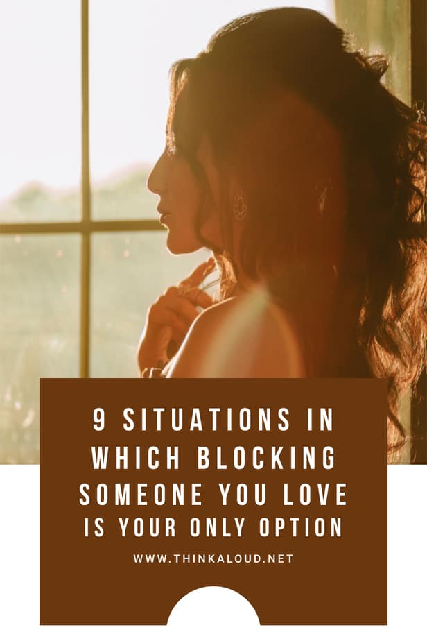 9 Situations In Which Blocking Someone You Love Is Your Only Option