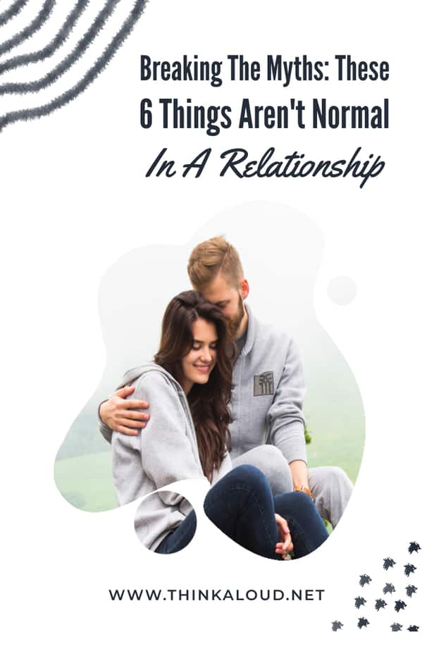 Breaking The Myths: These 6 Things Aren't Normal In A Relationship