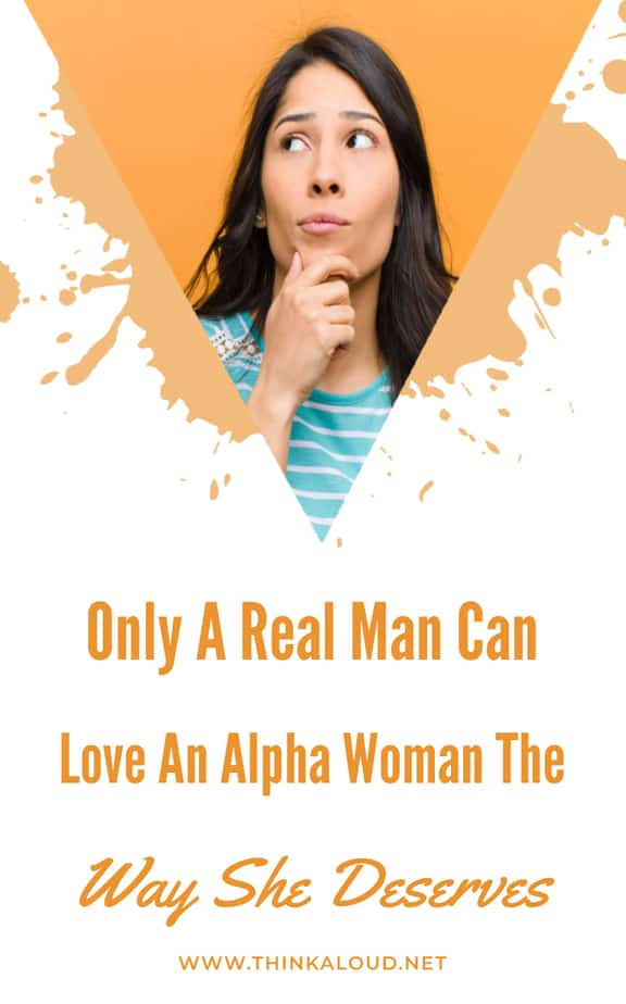 Only A Real Man Can Love An Alpha Woman The Way She Deserves