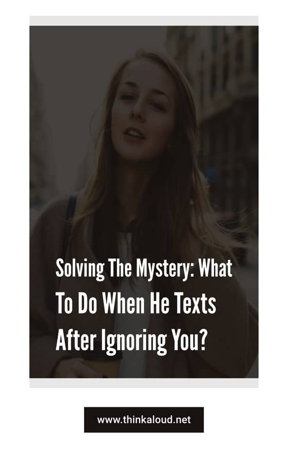 Solving The Mystery: What To Do When He Texts After Ignoring You?