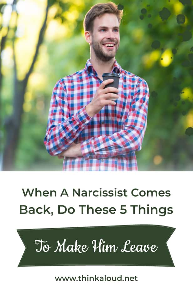 When A Narcissist Comes Back, Do These 5 Things To Make Him Leave