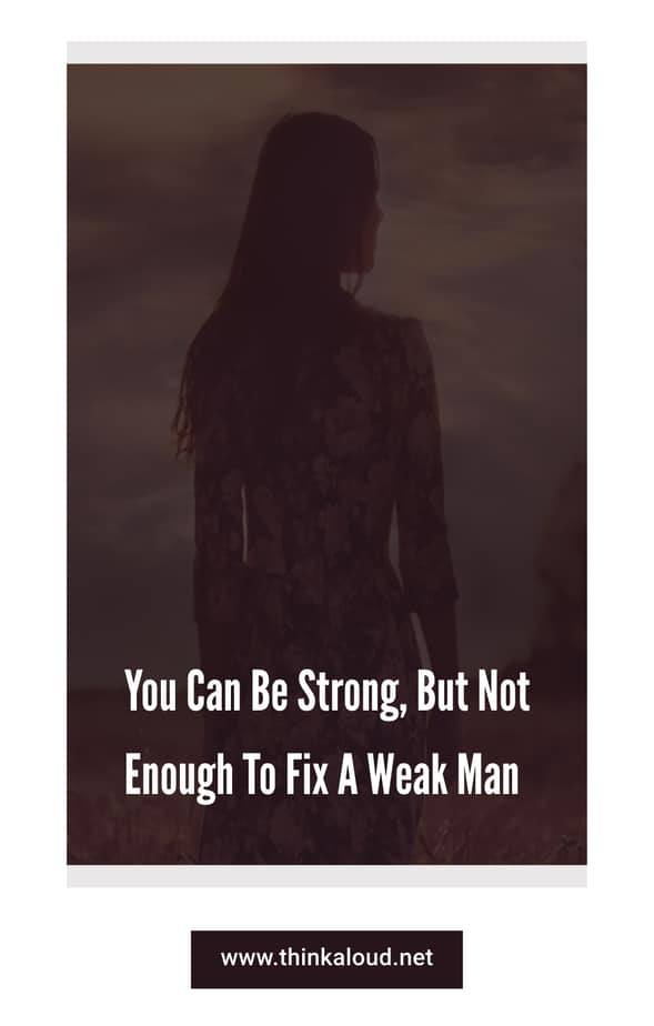 You Can Be Strong, But Not Enough To Fix A Weak Man