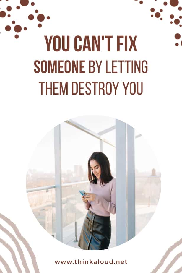 You Can't Fix Someone By Letting Them Destroy You