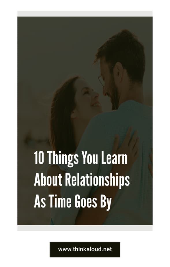 10 Things You Learn About Relationships As Time Goes By