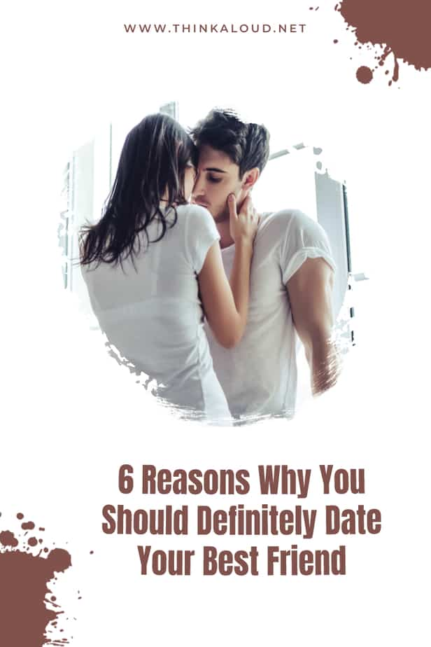 6 Reasons Why You Should Definitely Date Your Best Friend