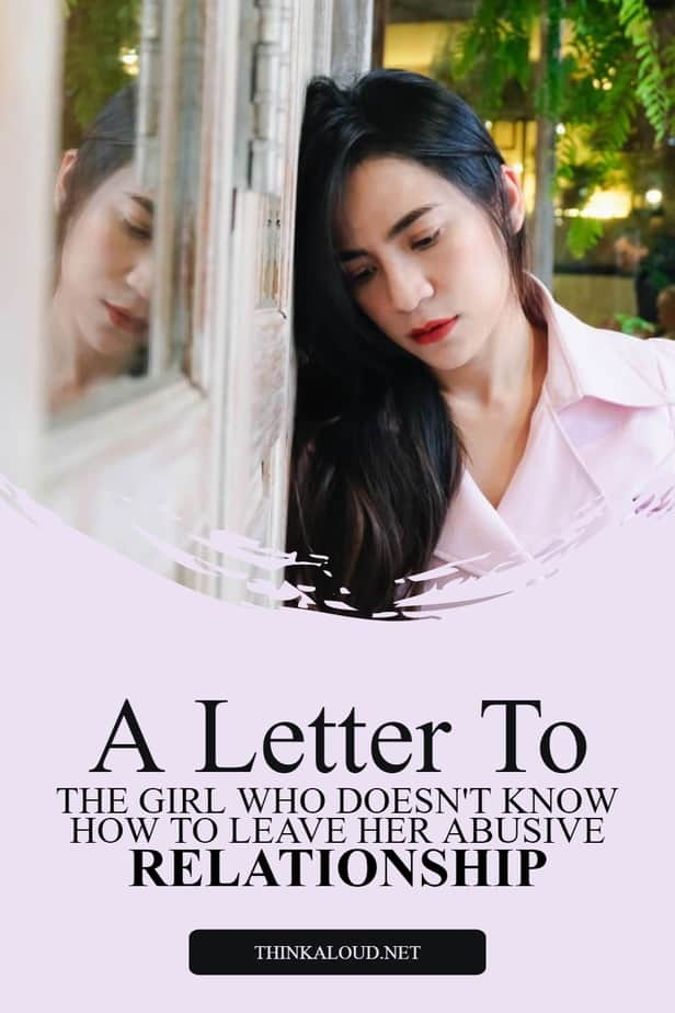 A Letter To The Girl Who Doesn't Know How To Leave Her Abusive Relationship