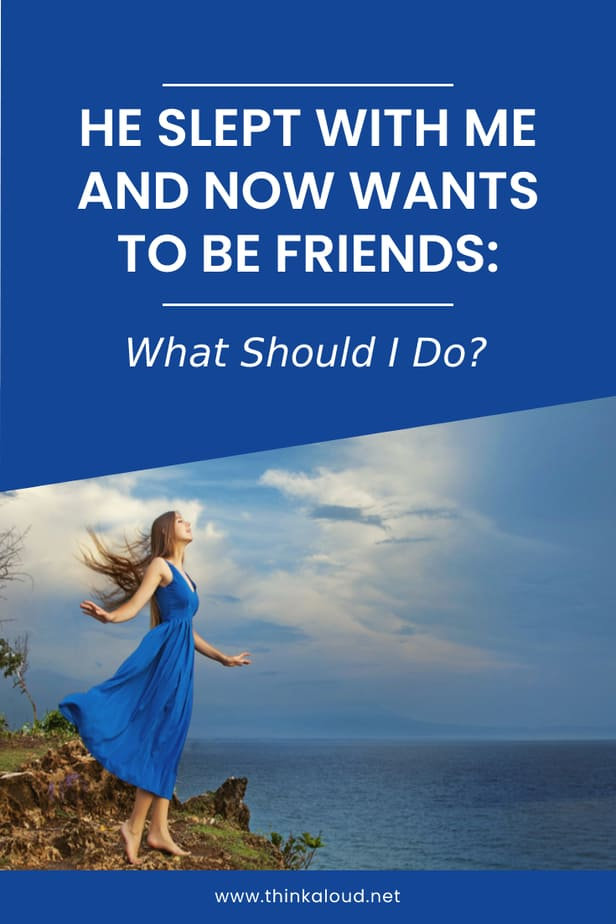 He Slept With Me And Now Wants To Be Friends: What Should I Do?