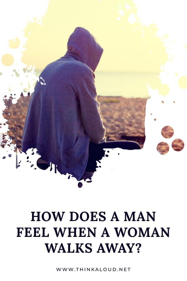 How Does A Man Feel When A Woman Walks Away?