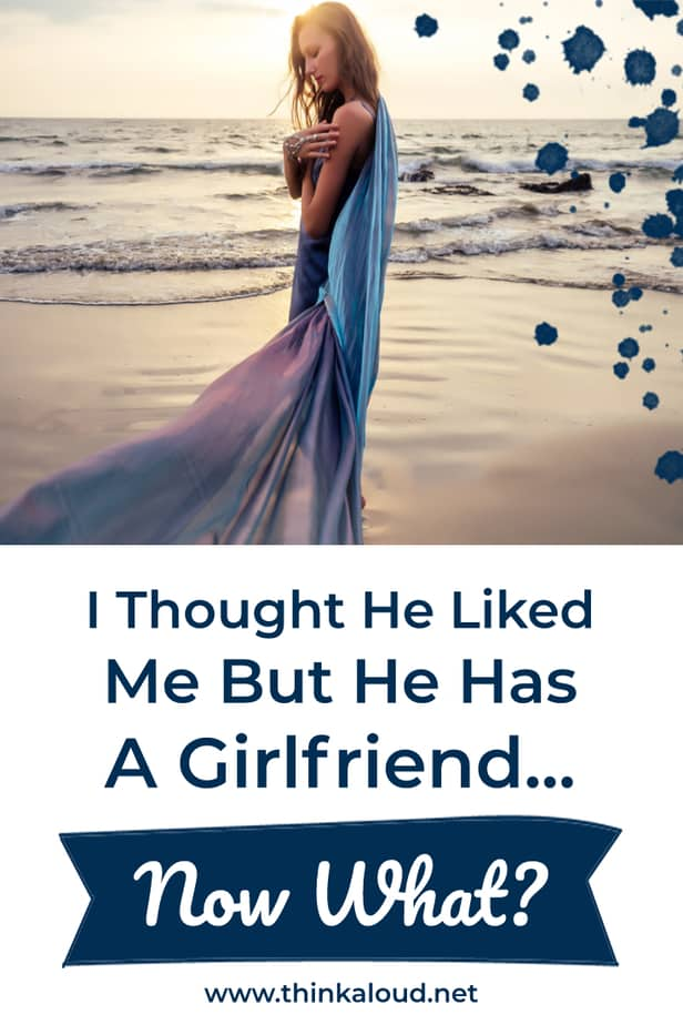 I Thought He Liked Me But He Has A Girlfriend... Now What?