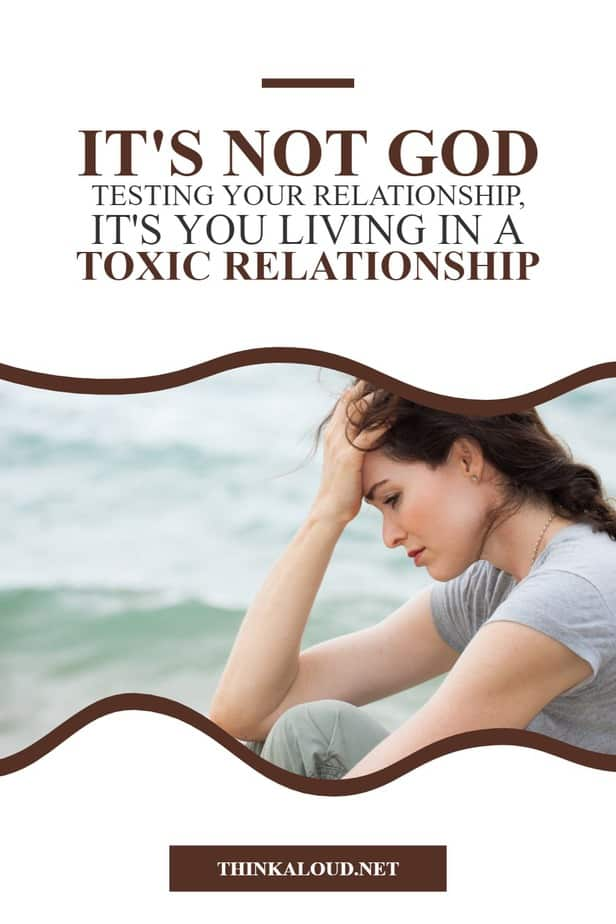 It's Not God Testing Your Relationship, It's You Living In A Toxic Relationship