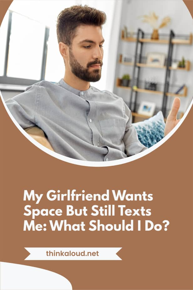 My Girlfriend Wants Space But Still Texts Me: What Should I Do?