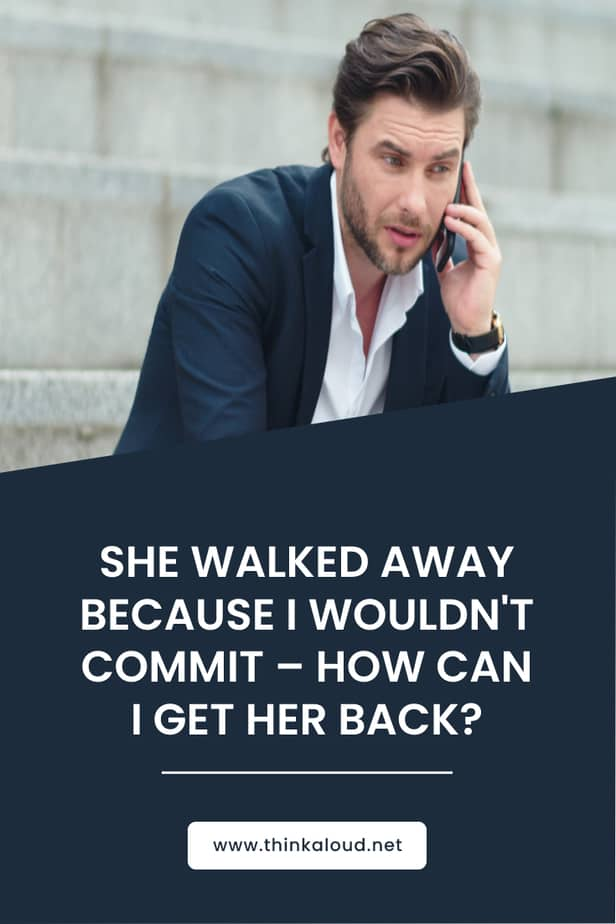 She Walked Away Because I Wouldn't Commit – How Can I Get Her Back?