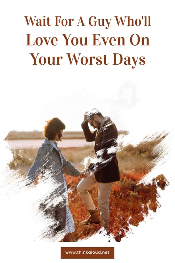 Wait For A Guy Who'll Love You Even On Your Worst Days