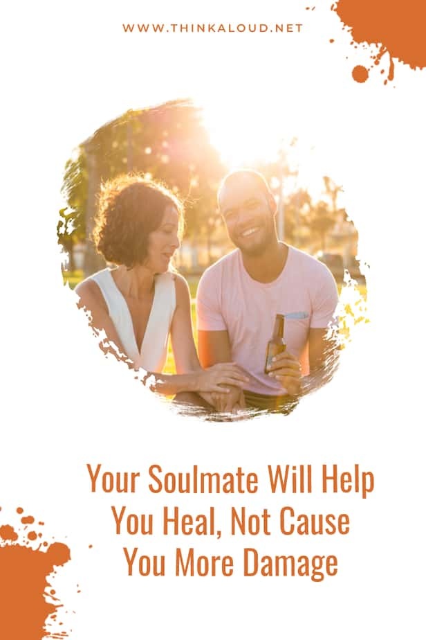 Your Soulmate Will Help You Heal, Not Cause You More Damage