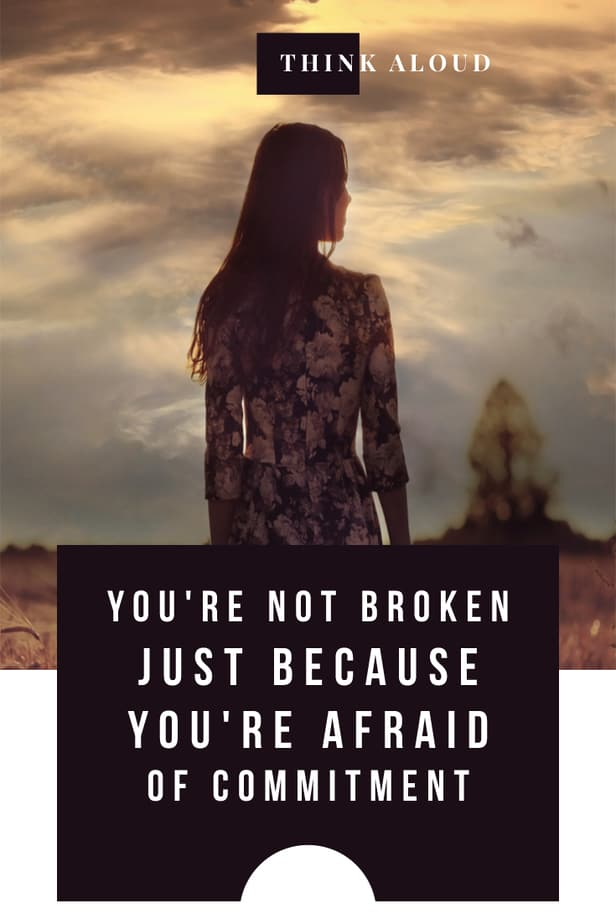 You're Not Broken Just Because You're Afraid Of Commitment