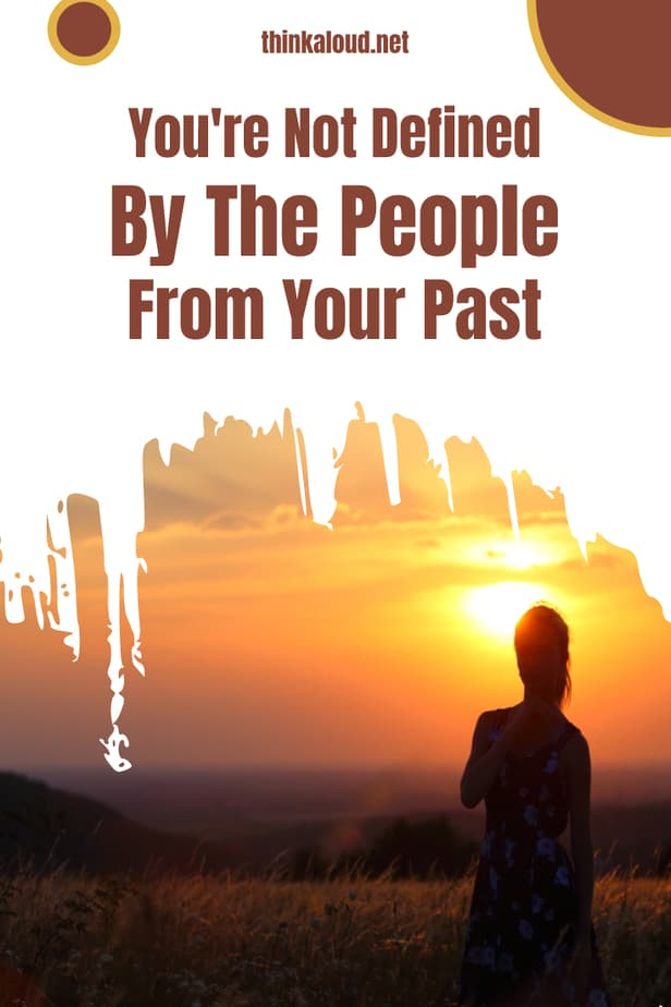 You're Not Defined By The People From Your Past