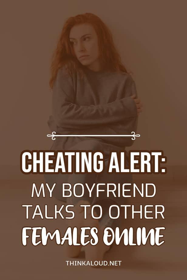 Cheating Alert: My Boyfriend Talks To Other Females Online