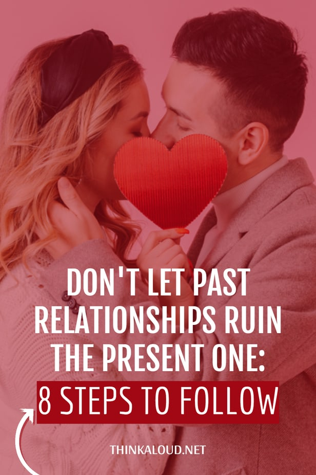 Don't Let Past Relationships Ruin The Present One: 8 Steps To Follow