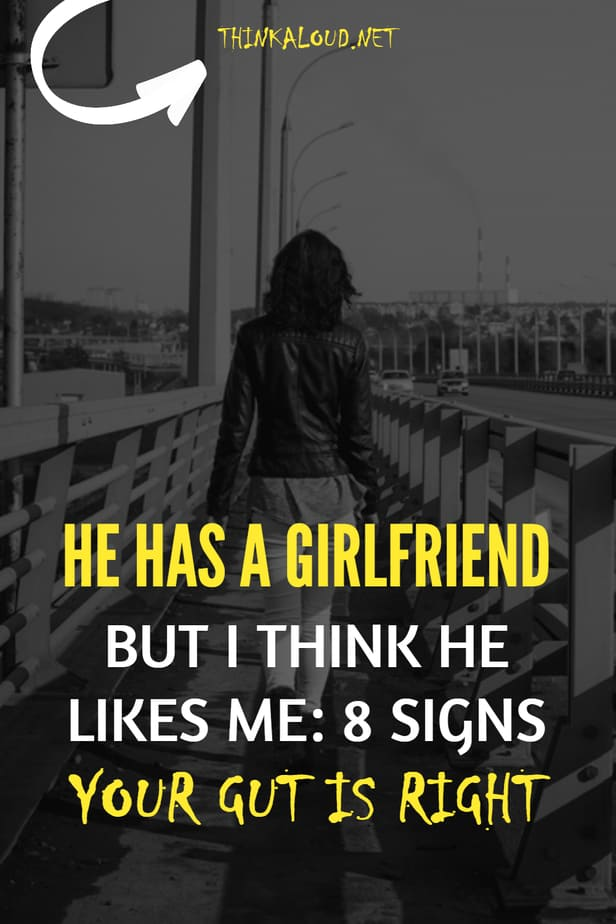 He Has A Girlfriend But I Think He Likes Me: 8 Signs Your Gut Is Right