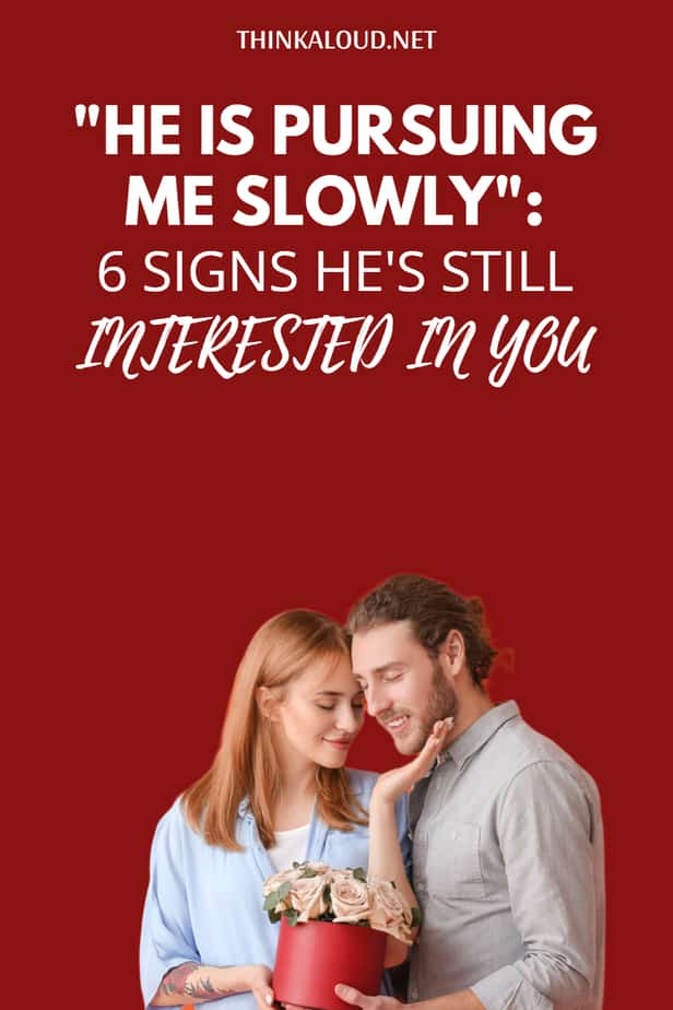 """""""He Is Pursuing Me Slowly"""": 6 Signs He's Still Interested In You"""
