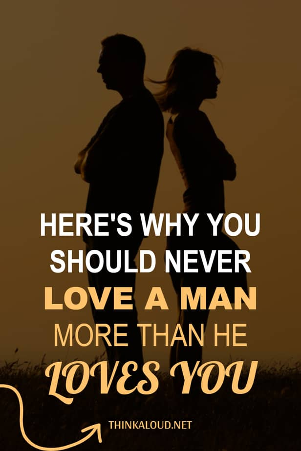 Here's Why You Should Never Love A Man More Than He Loves You