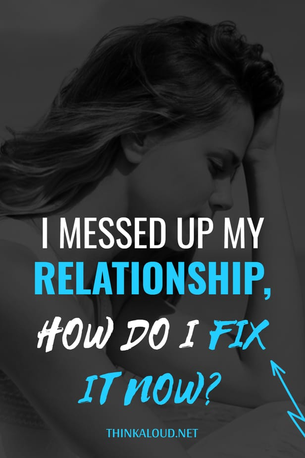 I Messed Up My Relationship, How Do I Fix It Now?