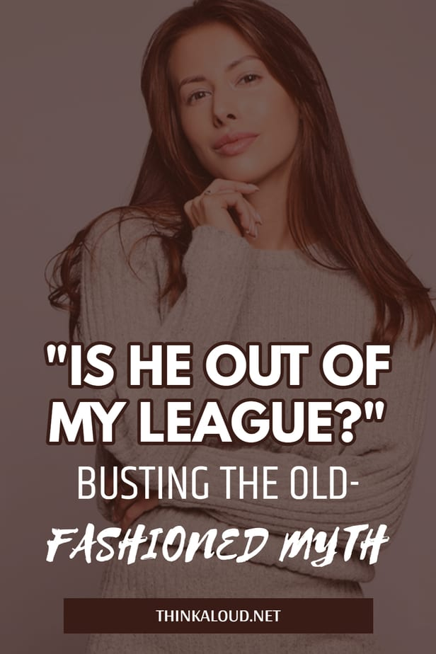 """""""Is He Out Of My League?"""" Busting The Old-Fashioned Myth"""
