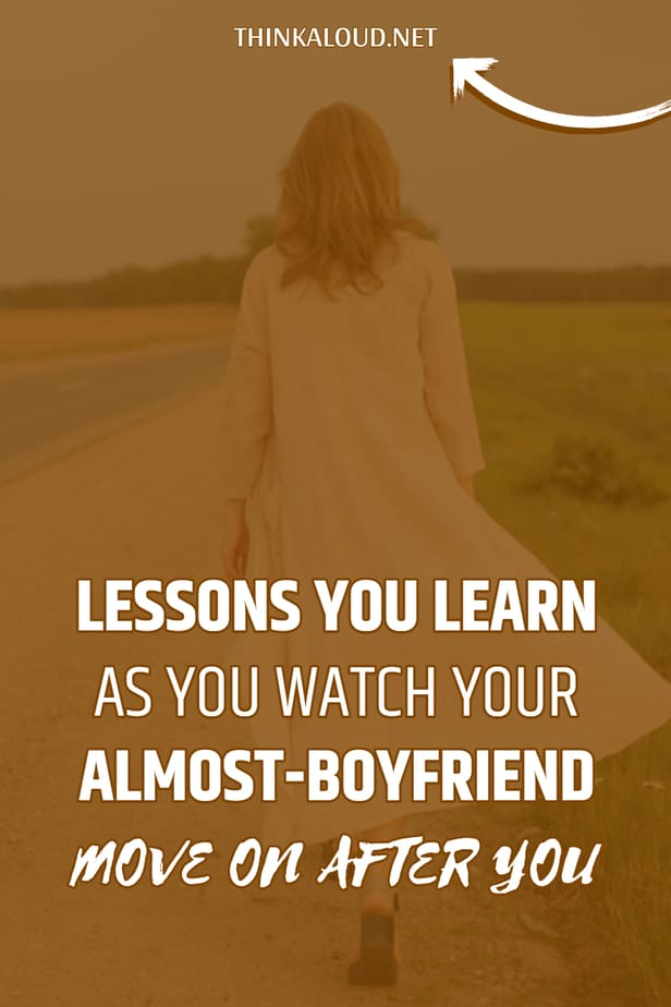 Lessons You Learn As You Watch Your Almost-Boyfriend Move On After You