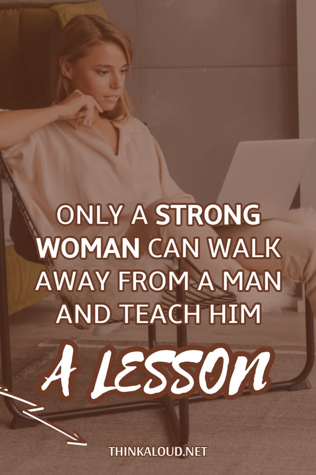 Only A Strong Woman Can Walk Away From A Man And Teach Him A Lesson