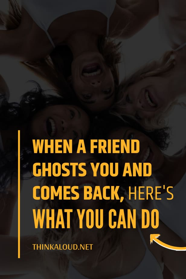 When A Friend Ghosts You And Comes Back, Here's What You Can Do