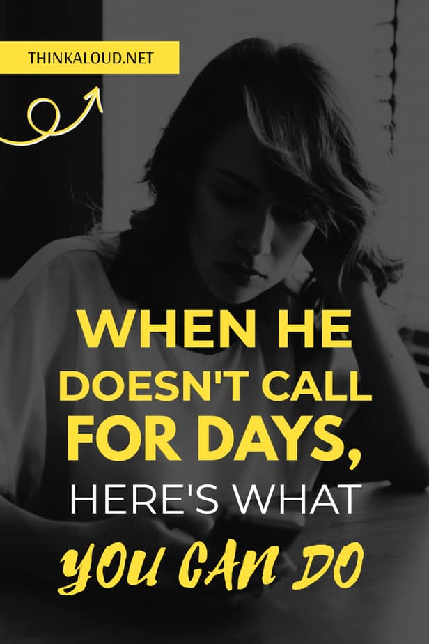 When He Doesn't Call For Days, Here's What You Can Do
