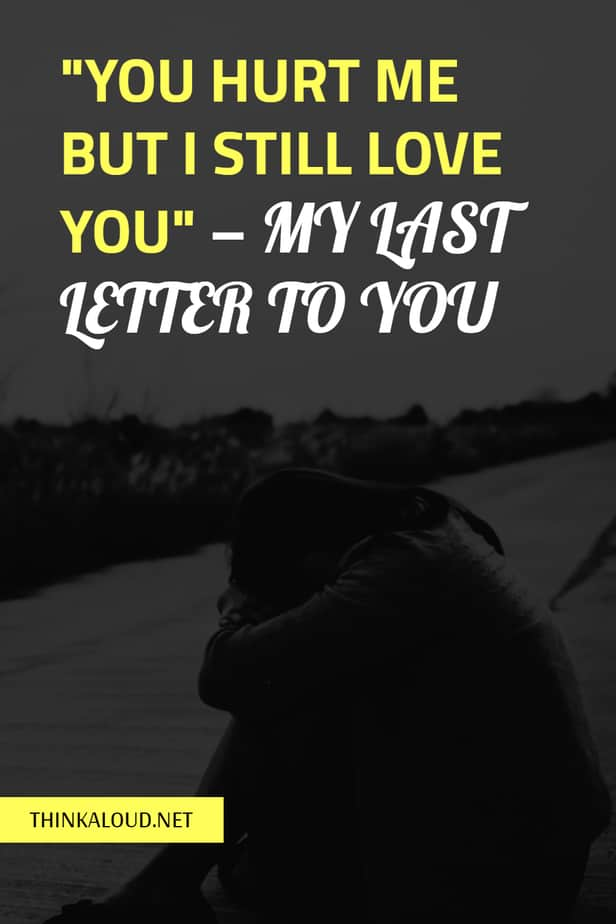 """""""You Hurt Me But I Still Love You"""" – My Last Letter To You"""