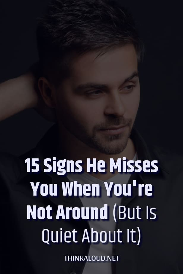 15 Signs He Misses You When You're Not Around (But Is Quiet About It)