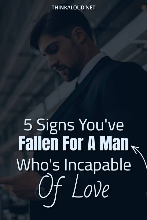 5 Signs You've Fallen For A Man Who's Incapable Of Love