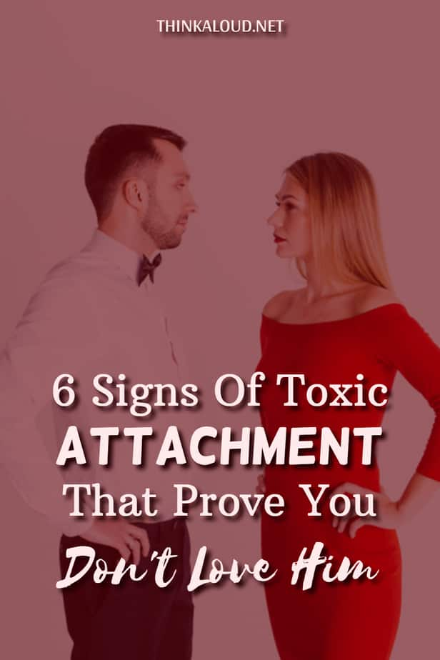 6 Signs Of Toxic Attachment That Prove You Don't Love Him