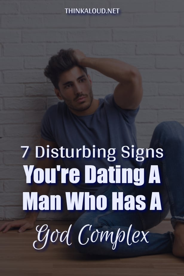 7 Disturbing Signs You're Dating A Man Who Has A God Complex