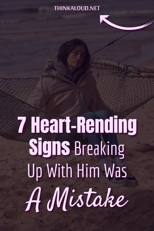 7 Heart-Rending Signs Breaking Up With Him Was A Mistake