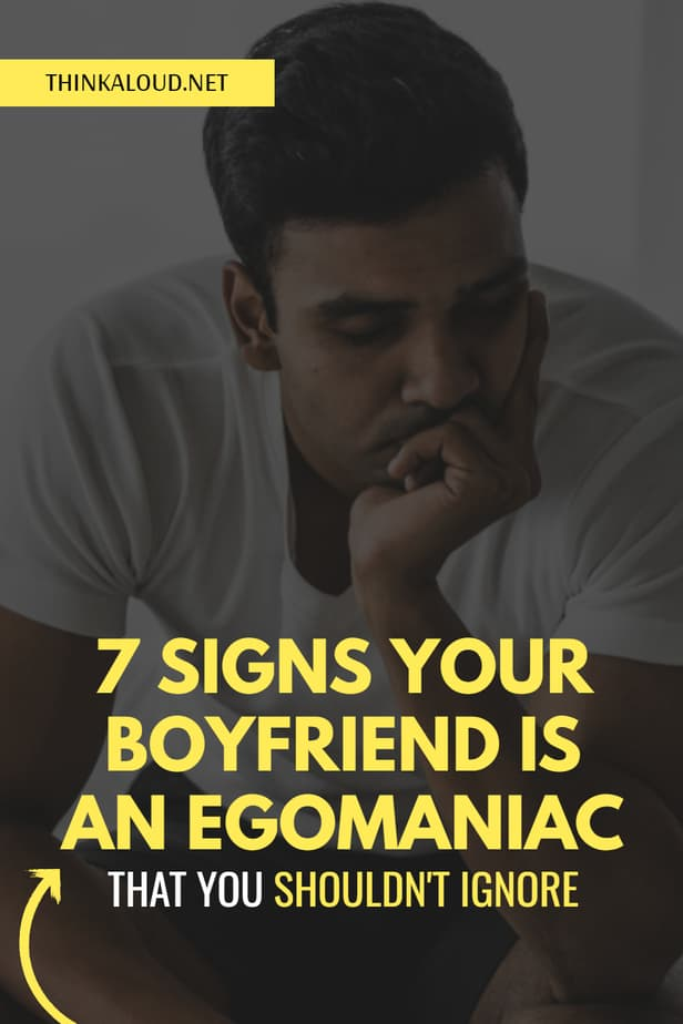 7 Signs Your Boyfriend Is An Egomaniac That You Shouldn't Ignore