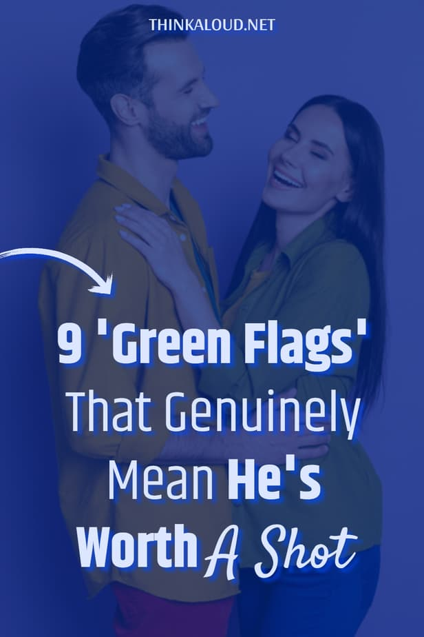 9 'Green Flags' That Genuinely Mean He's Worth A Shot