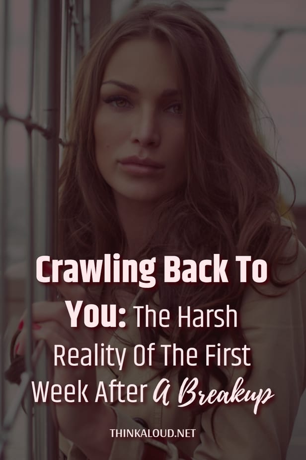 Crawling Back To You: The Harsh Reality Of The First Week After A Breakup