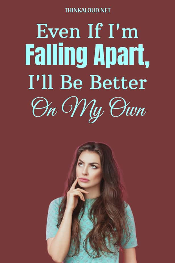 Even If I'm Falling Apart, I'll Be Better On My Own