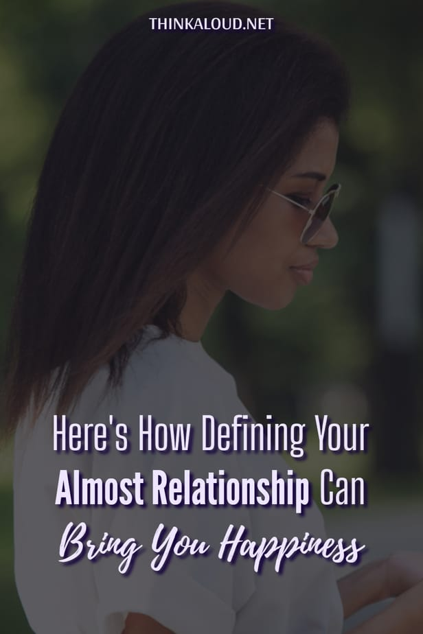 Here's How Defining Your Almost Relationship Can Bring You Happiness