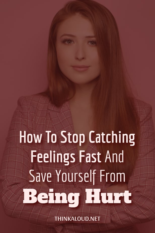 How To Stop Catching Feelings Fast And Save Yourself From Being Hurt