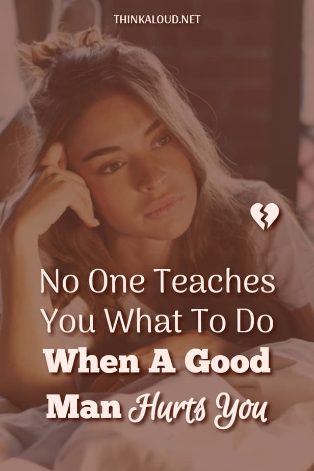 No One Teaches You What To Do When A Good Man Hurts You