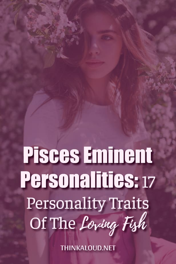 Pisces Eminent Personalities: 17 Personality Traits Of The Loving Fish