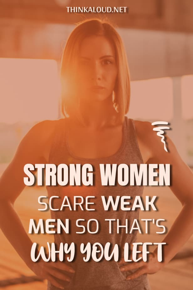 Strong Women Scare Weak Men So That's Why You Left