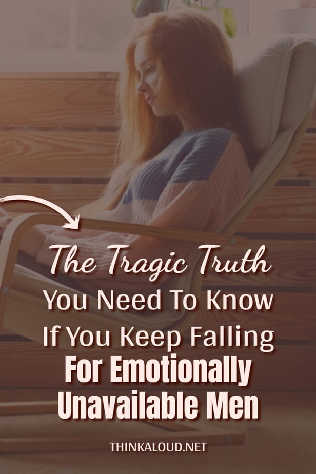 The Tragic Truth You Need To Know If You Keep Falling For Emotionally Unavailable Men